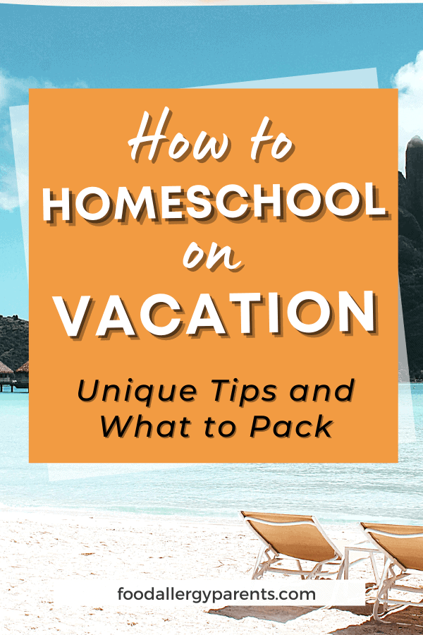 how-to-homeschool-on-vacation-unique-tips-what-to-pack-food-allergy-parents-pinterest